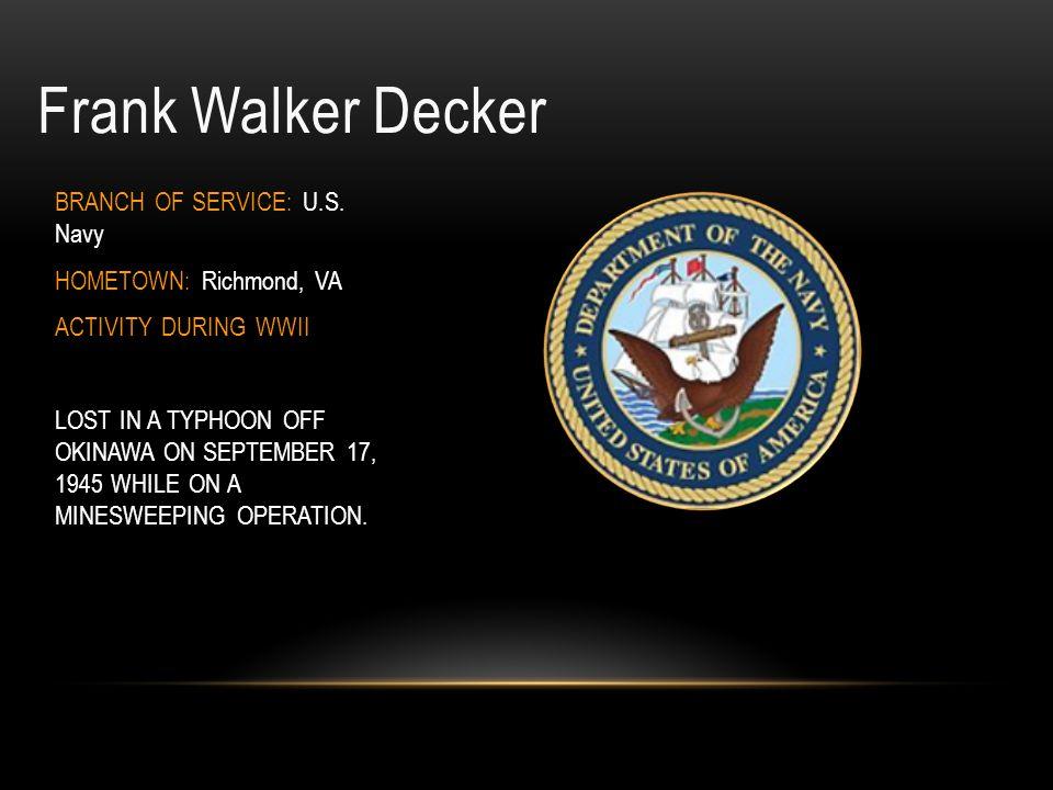 Frank Walker Decker BRANCH OF SERVICE: U.S. Navy