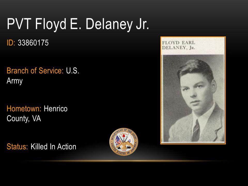 PVT Floyd E. Delaney Jr. ID: 33860175 Branch of Service: U.S. Army