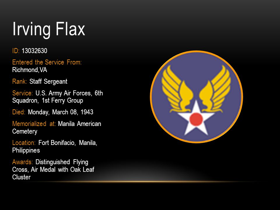Irving Flax ID: 13032630 Entered the Service From: Richmond,VA