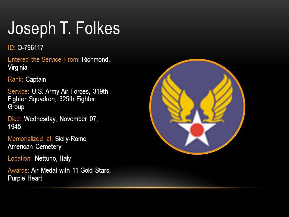 Joseph T. Folkes ID: O-796117. Entered the Service From: Richmond, Virginia. Rank: Captain.