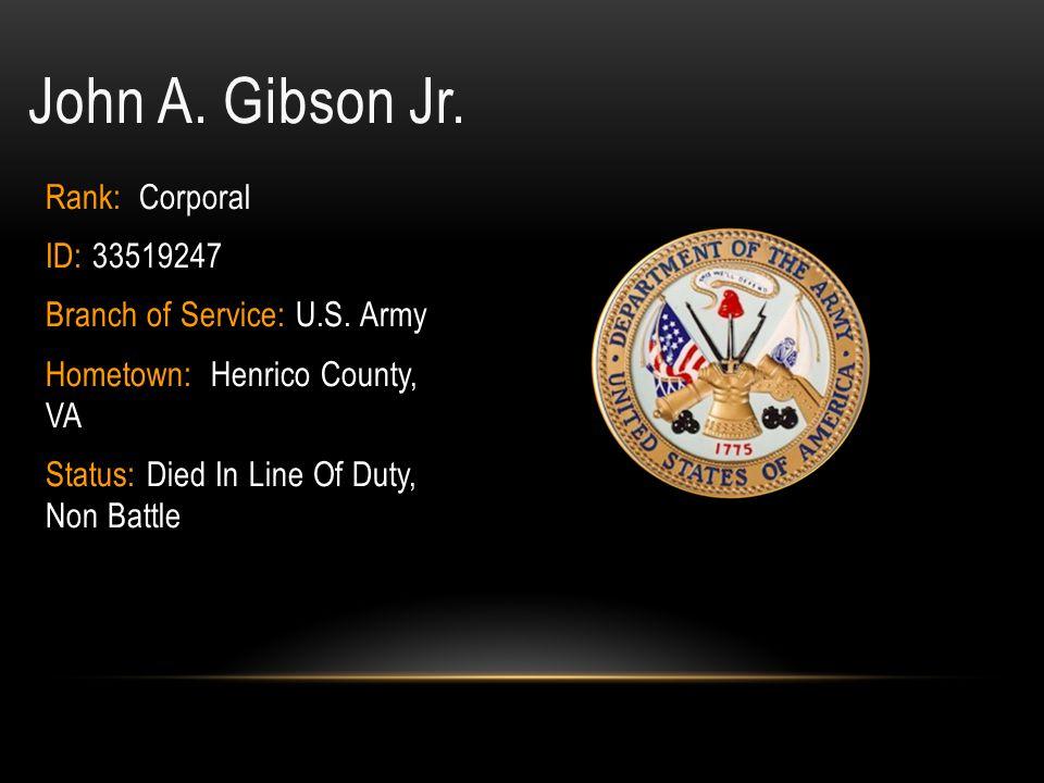 John A. Gibson Jr. Rank: Corporal ID: 33519247