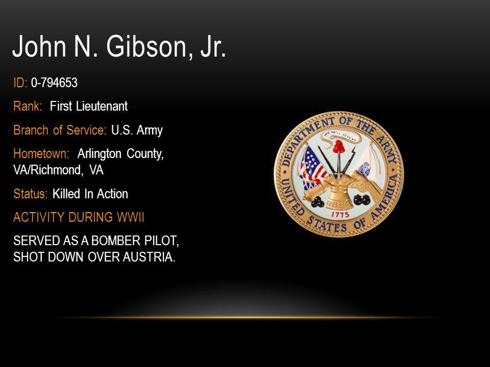 John N. Gibson, Jr. ID: 0-794653 Rank: First Lieutenant