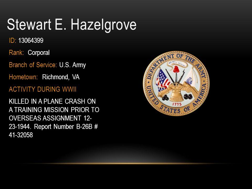 Stewart E. Hazelgrove ID: 13064399 Rank: Corporal
