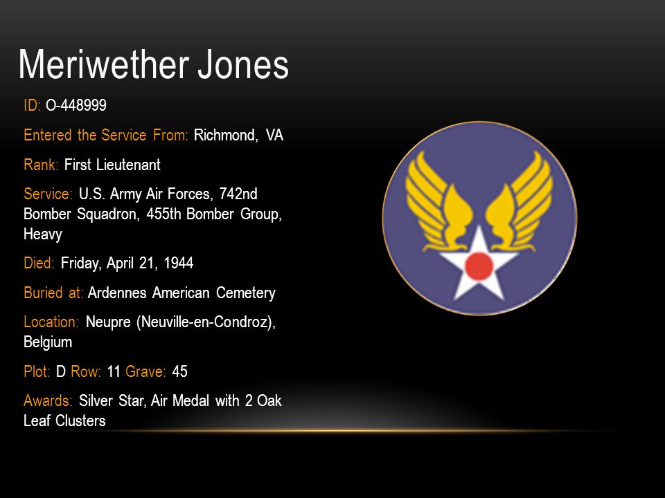Meriwether Jones ID: O-448999 Entered the Service From: Richmond, VA