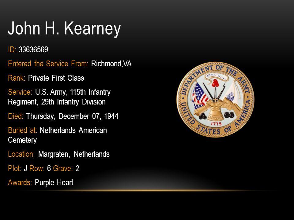 John H. Kearney ID: 33636569 Entered the Service From: Richmond,VA