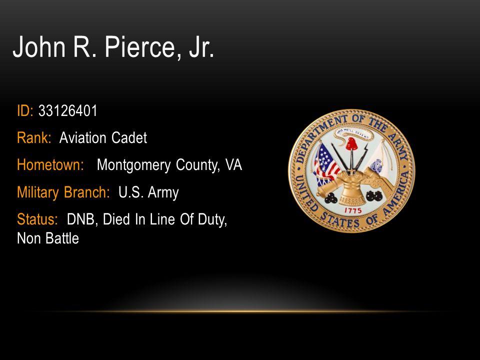 John R. Pierce, Jr. ID: 33126401 Rank: Aviation Cadet