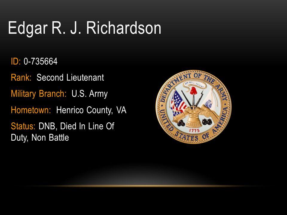 Edgar R. J. Richardson ID: 0-735664 Rank: Second Lieutenant