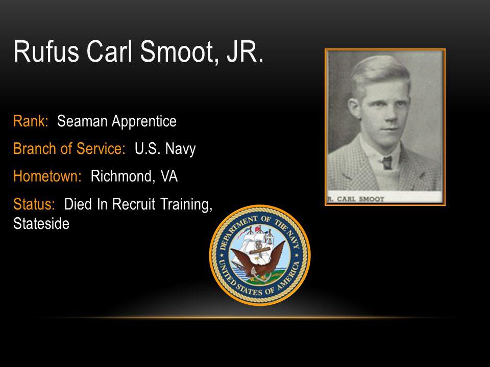 Rufus Carl Smoot, JR. Rank: Seaman Apprentice