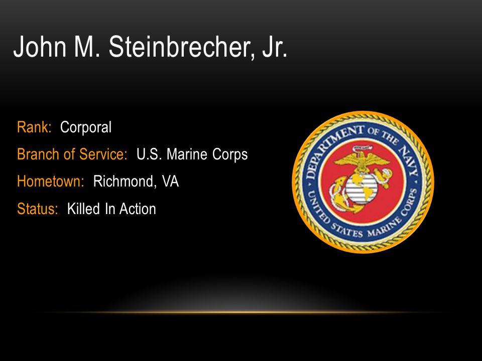 John M. Steinbrecher, Jr. Rank: Corporal