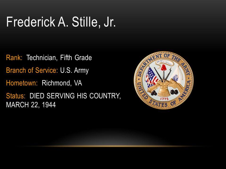 Frederick A. Stille, Jr. Rank: Technician, Fifth Grade