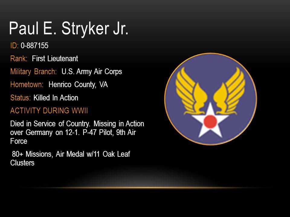 Paul E. Stryker Jr. ID: 0-887155 Rank: First Lieutenant