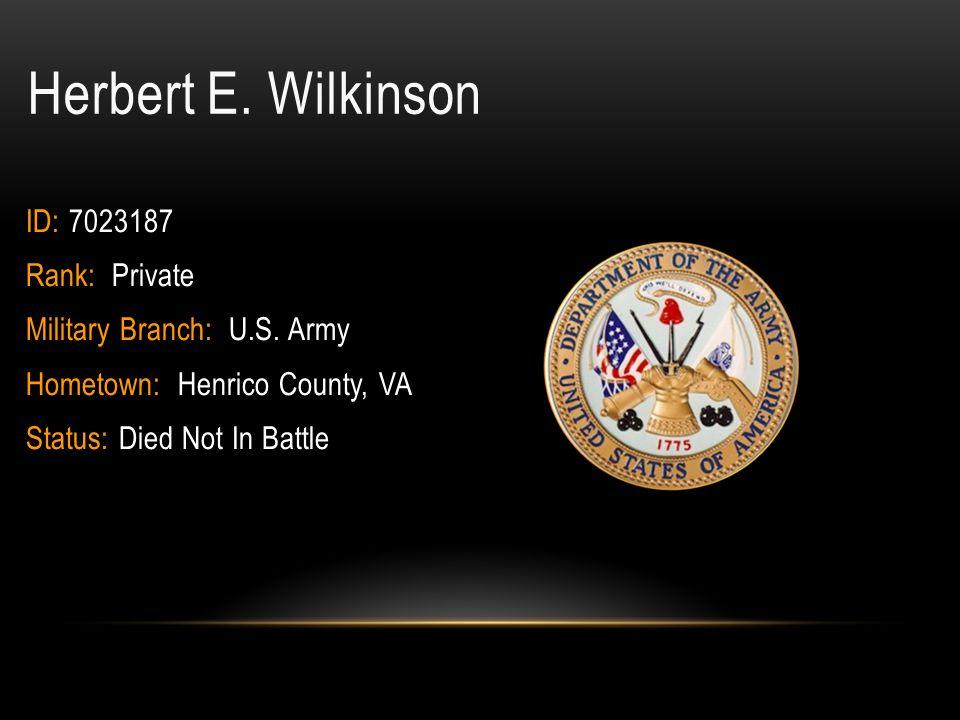 Herbert E. Wilkinson ID: 7023187 Rank: Private