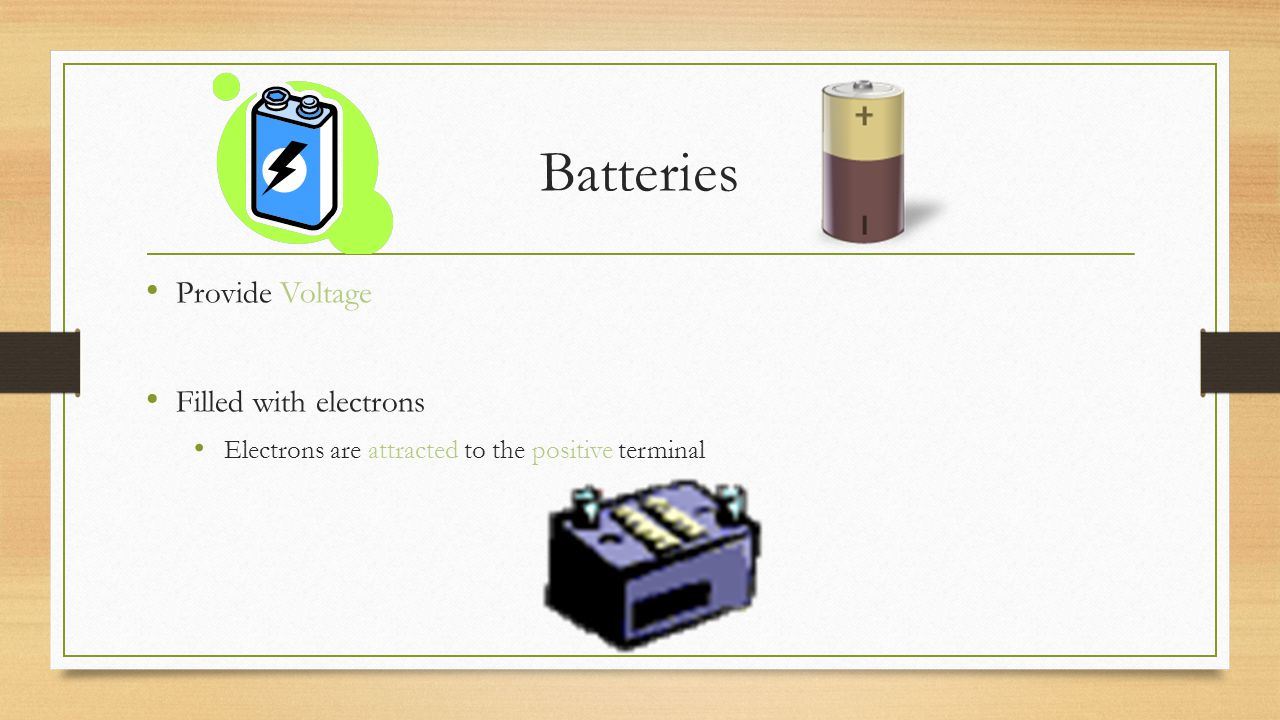 Batteries Provide Voltage Filled with electrons
