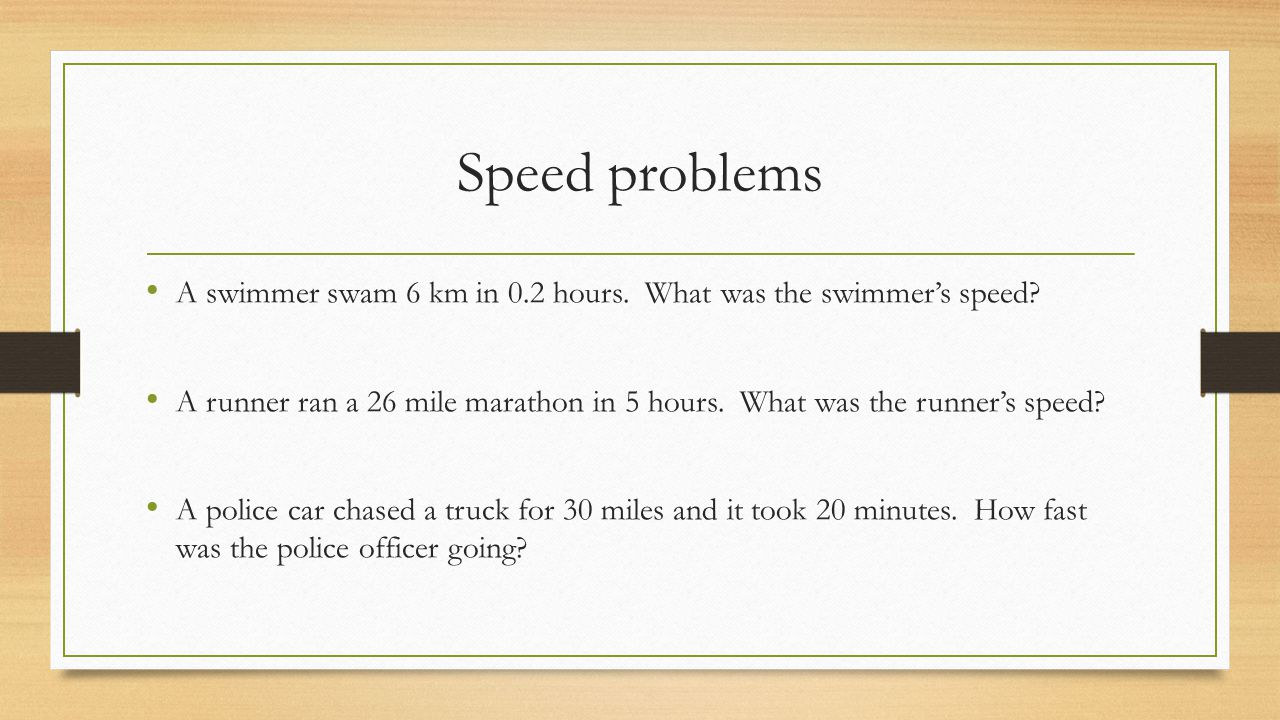 Speed problems A swimmer swam 6 km in 0.2 hours. What was the swimmer's speed