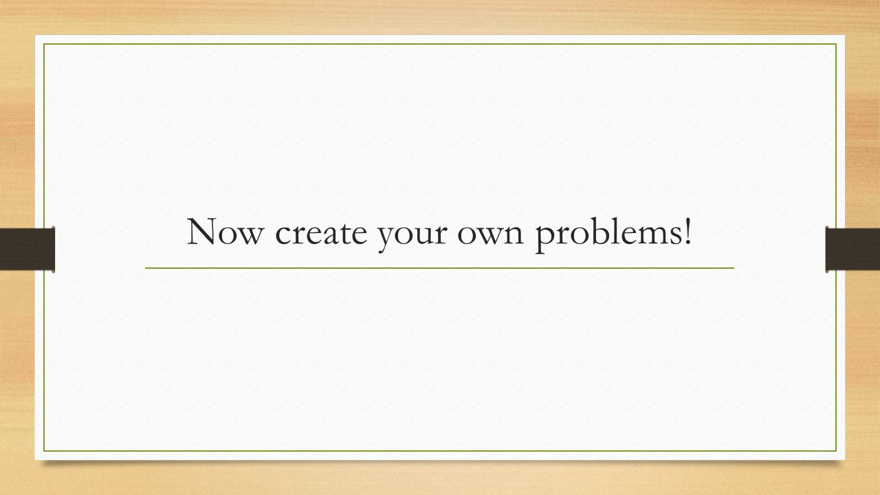 Now create your own problems!