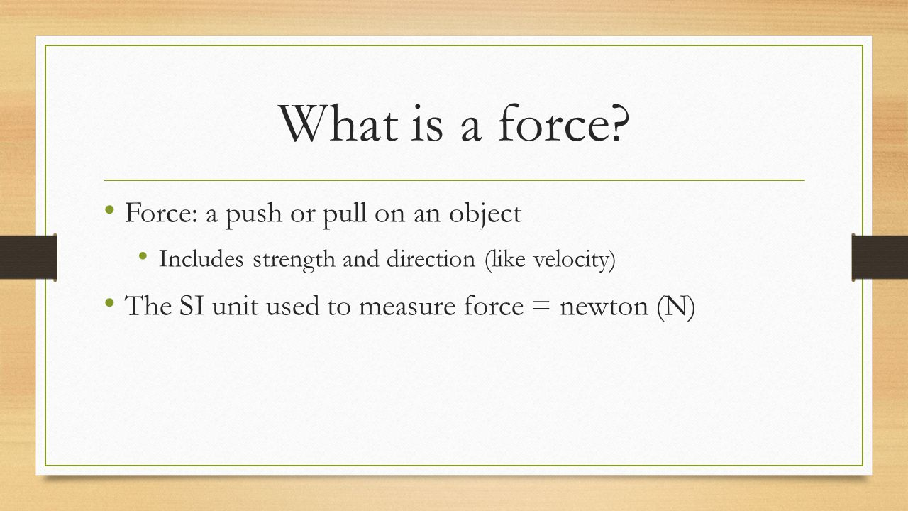 What is a force Force: a push or pull on an object