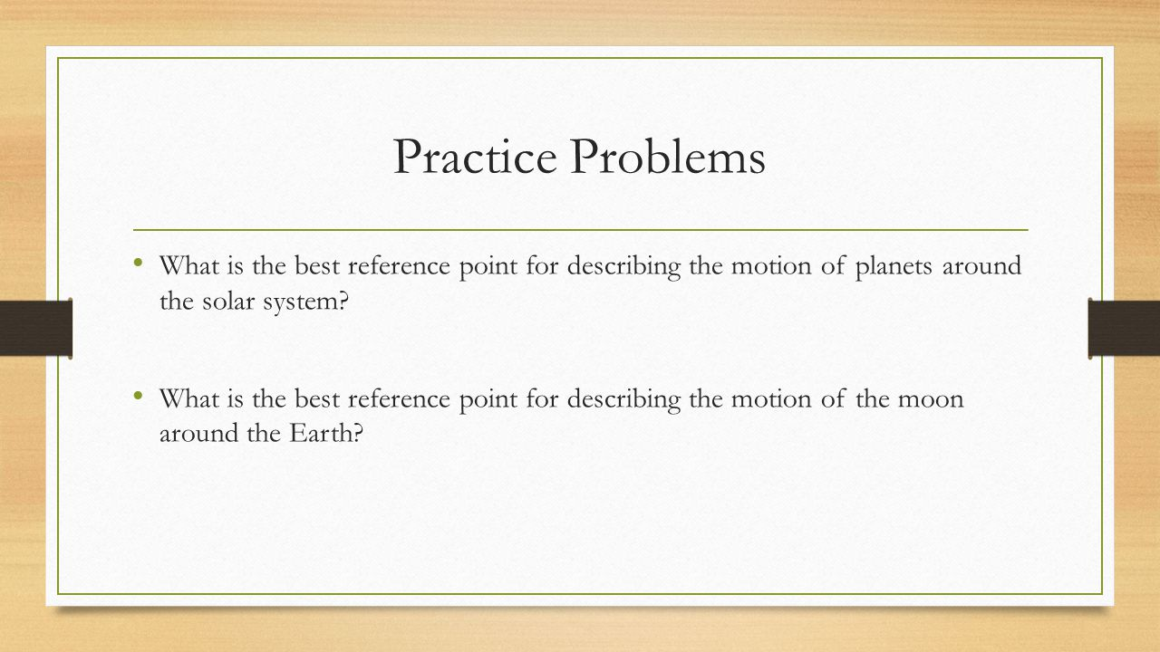 Practice Problems What is the best reference point for describing the motion of planets around the solar system
