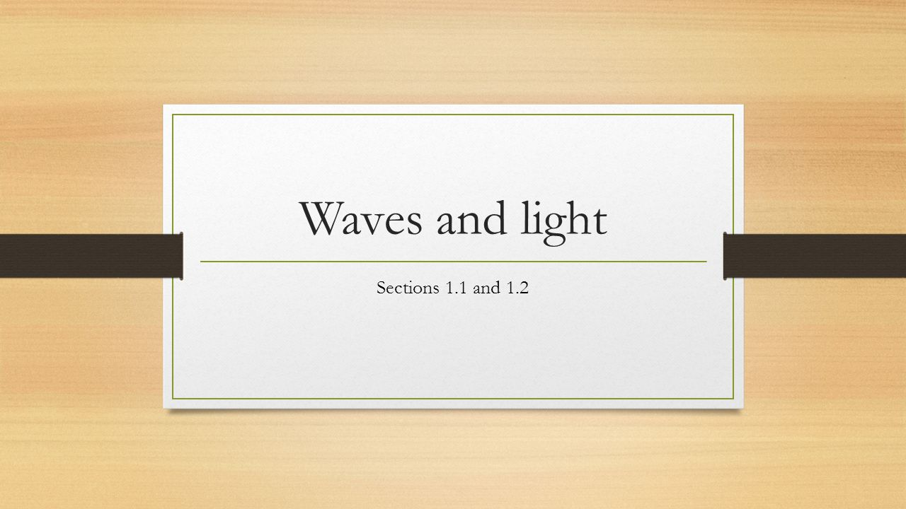 Waves and light Sections 1.1 and 1.2