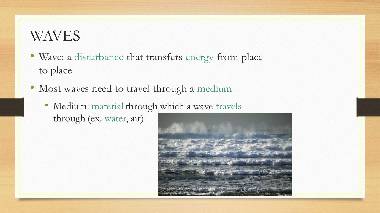 WAVES Wave: a disturbance that transfers energy from place to place