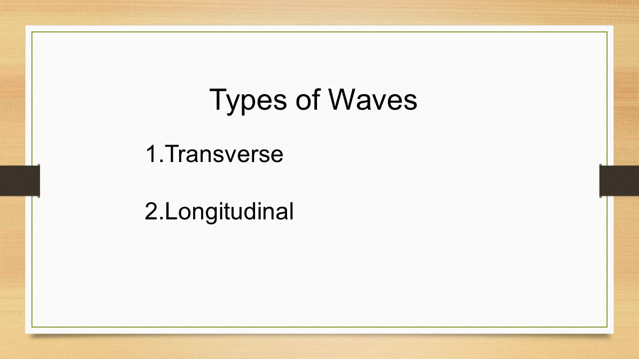 Types of Waves Transverse Longitudinal