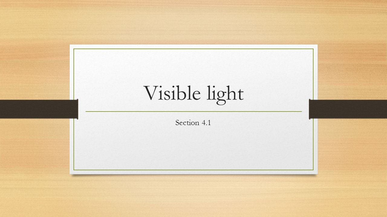 Visible light Section 4.1