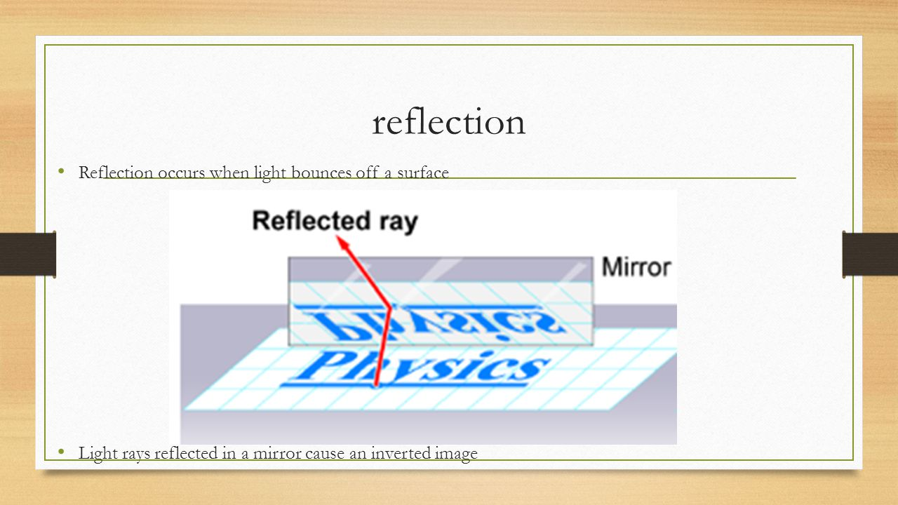 reflection Reflection occurs when light bounces off a surface