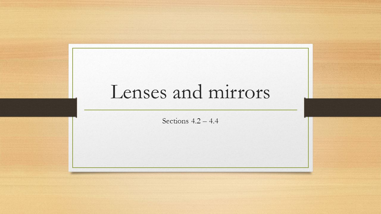 Lenses and mirrors Sections 4.2 – 4.4