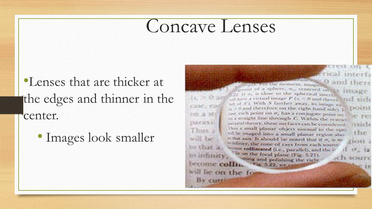 Concave Lenses Lenses that are thicker at the edges and thinner in the center.