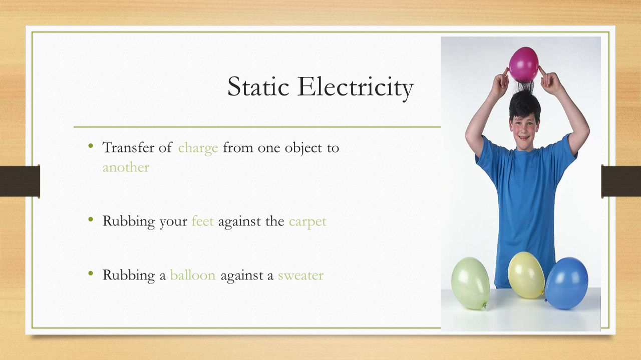 Static Electricity Transfer of charge from one object to another