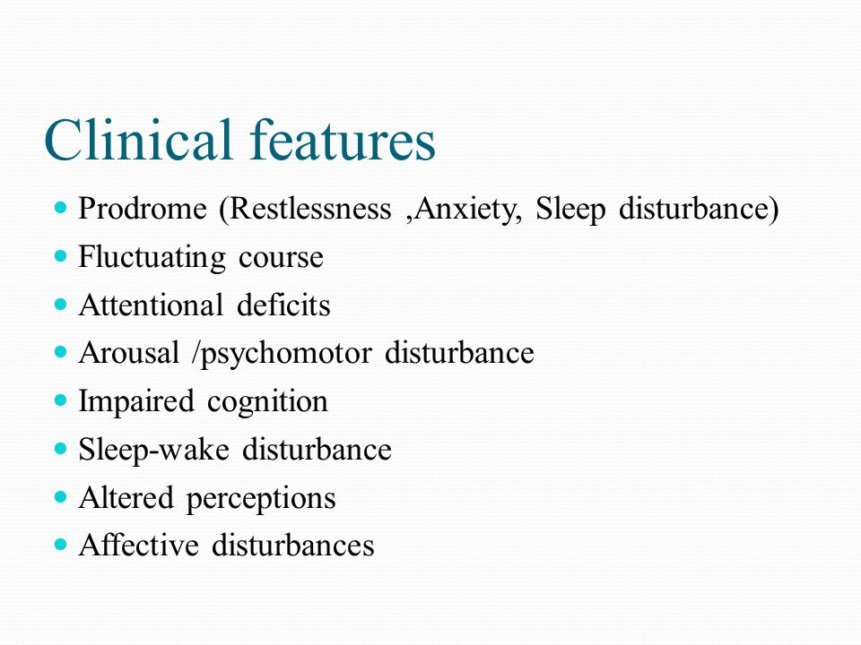 Clinical features Prodrome (Restlessness ,Anxiety, Sleep disturbance)