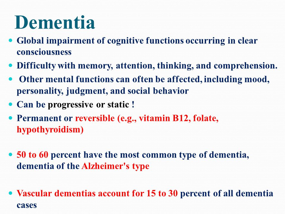Dementia Global impairment of cognitive functions occurring in clear consciousness. Difficulty with memory, attention, thinking, and comprehension.
