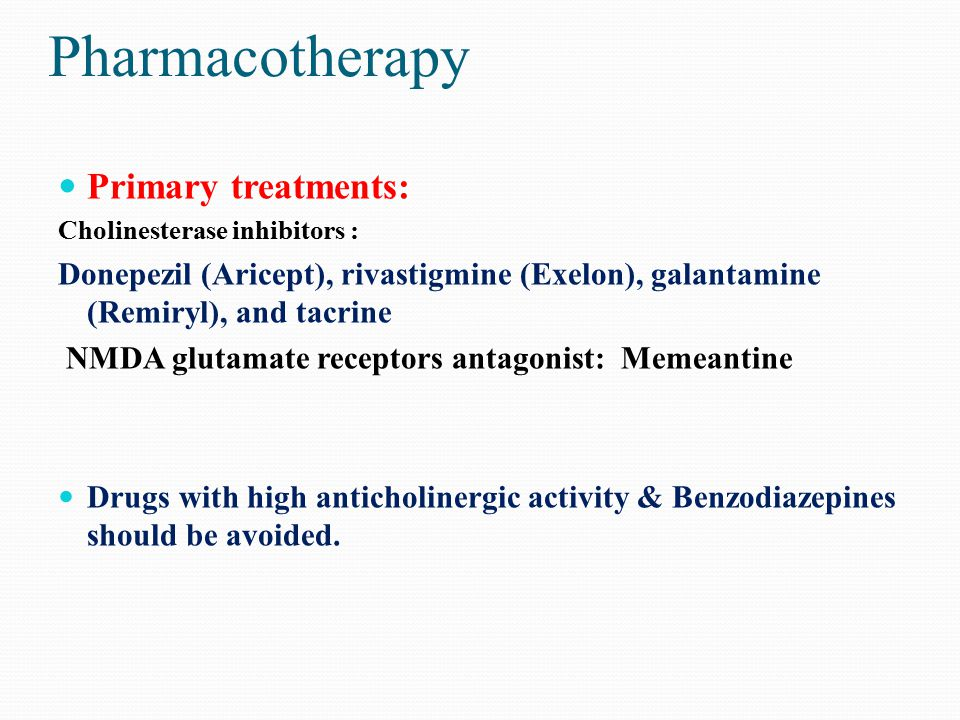 Pharmacotherapy Primary treatments: