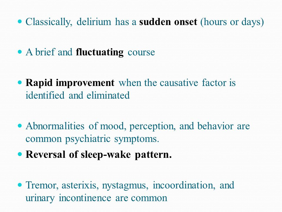 Reversal of sleep-wake pattern.