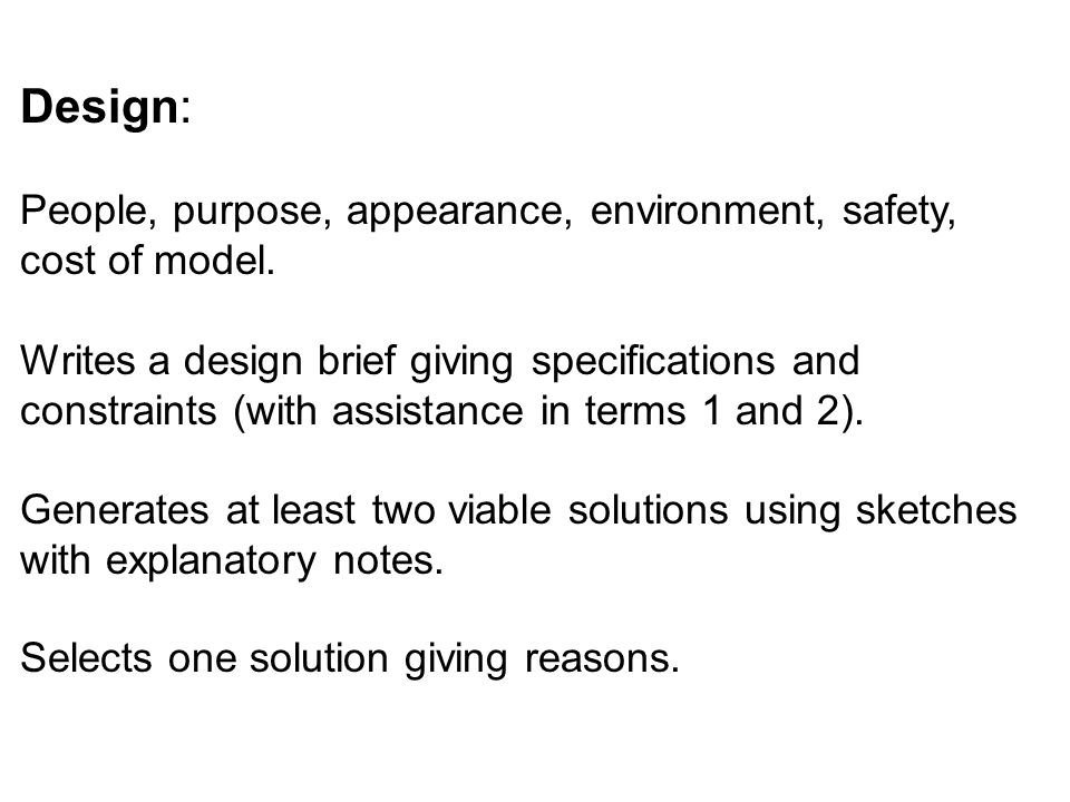 Design: People, purpose, appearance, environment, safety, cost of model.