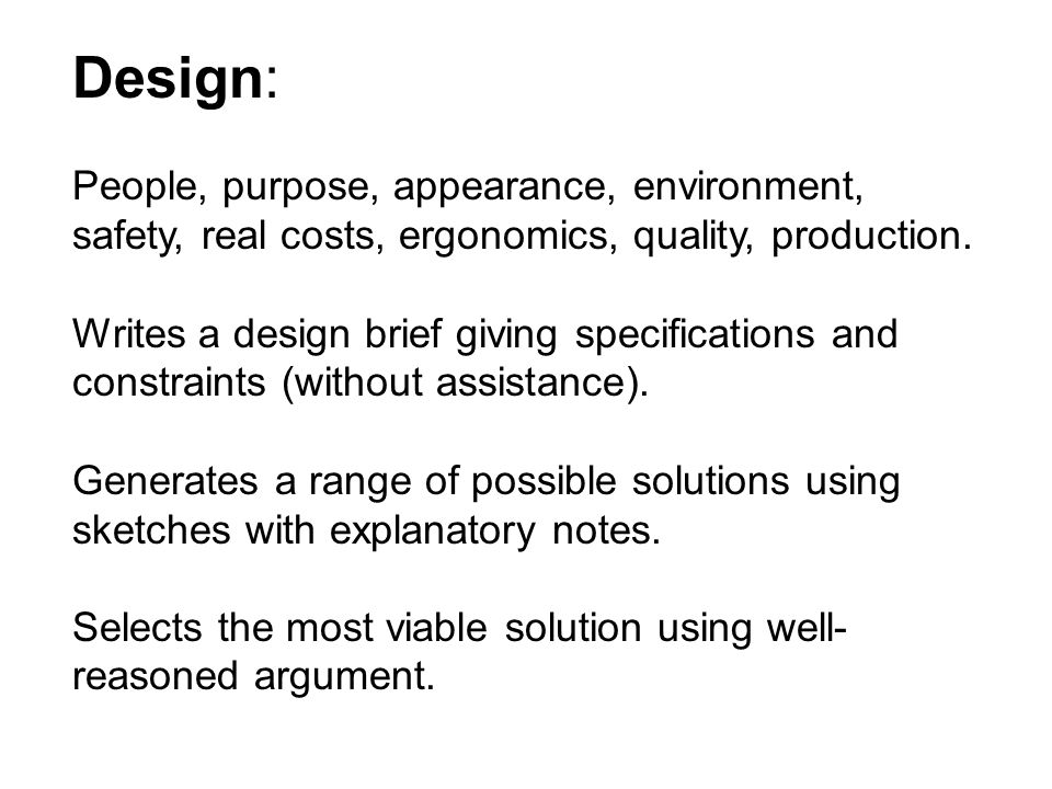 Design: People, purpose, appearance, environment, safety, real costs, ergonomics, quality, production.