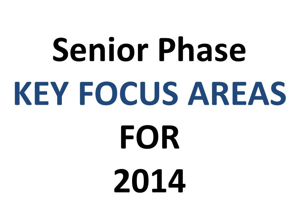Senior Phase KEY FOCUS AREAS FOR 2014