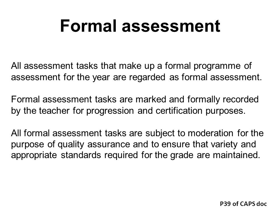 Formal assessment All assessment tasks that make up a formal programme of assessment for the year are regarded as formal assessment.