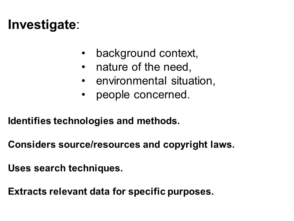 Investigate: background context, nature of the need,