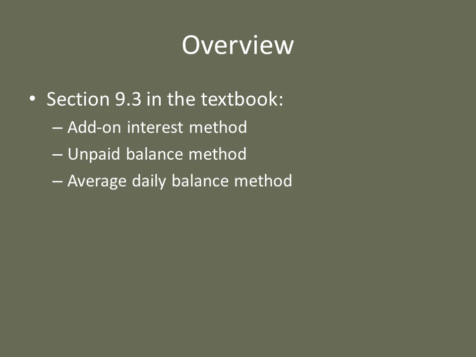 Overview Section 9.3 in the textbook: Add-on interest method