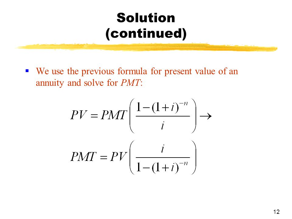 Solution (continued) We use the previous formula for present value of an annuity and solve for PMT: