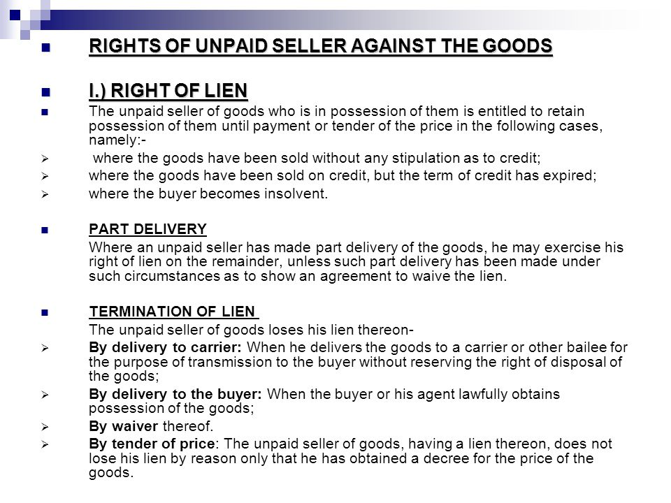 RIGHTS OF UNPAID SELLER AGAINST THE GOODS I.) RIGHT OF LIEN