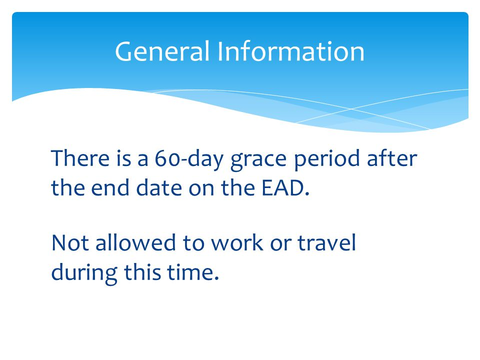 General Information There is a 60-day grace period after the end date on the EAD.