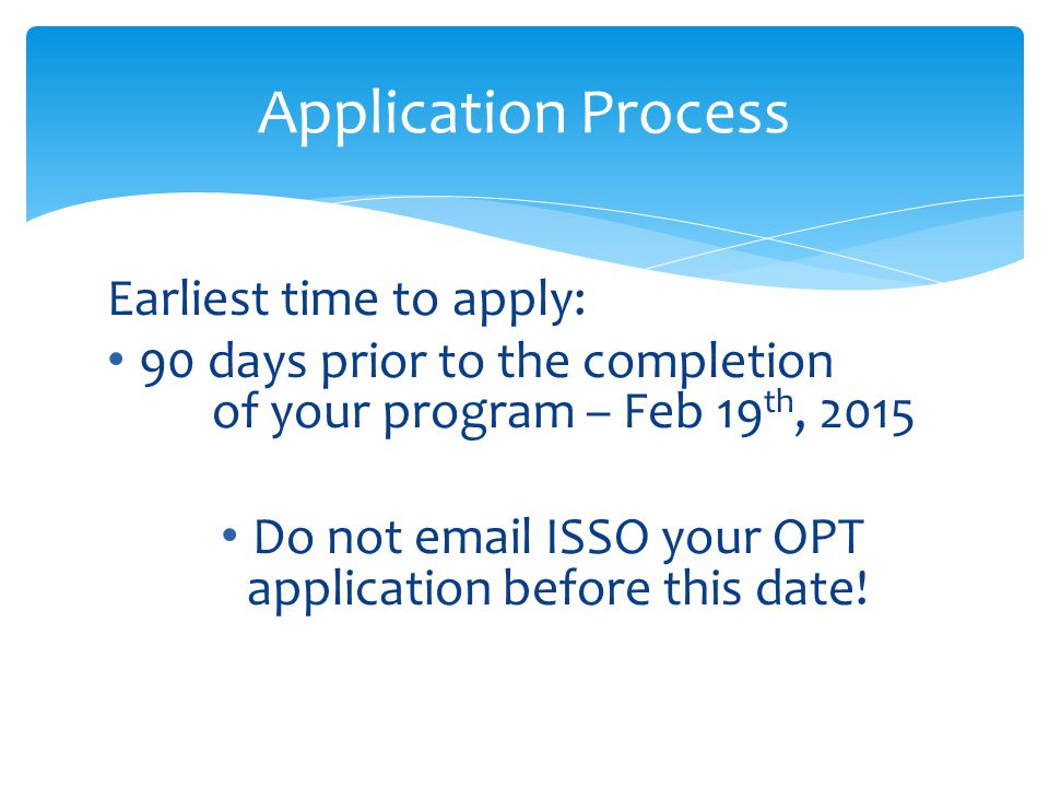 Do not email ISSO your OPT application before this date!