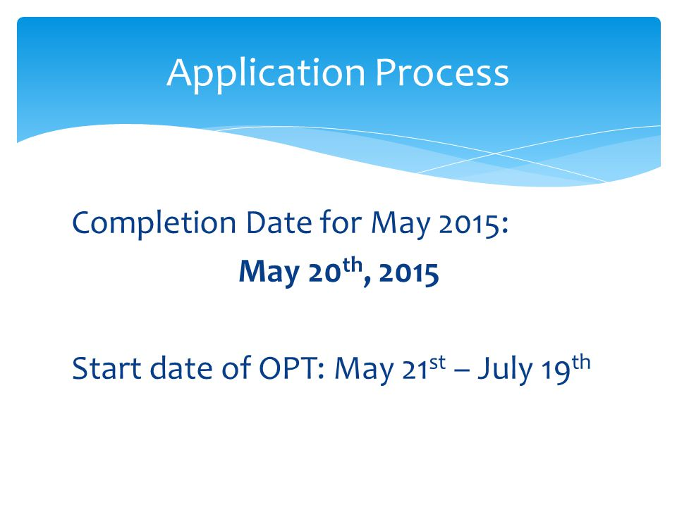 Application Process Completion Date for May 2015: May 20th, 2015