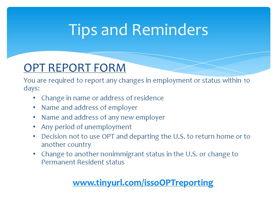 Tips and Reminders OPT REPORT FORM www.tinyurl.com/issoOPTreporting