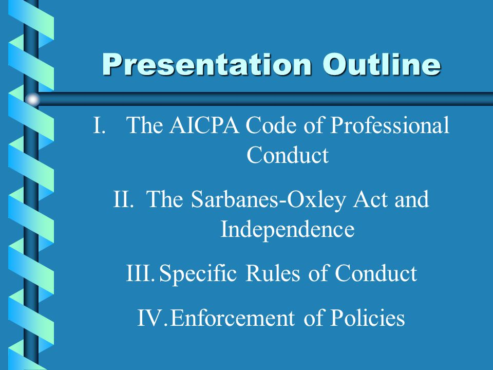 Presentation Outline The AICPA Code of Professional Conduct