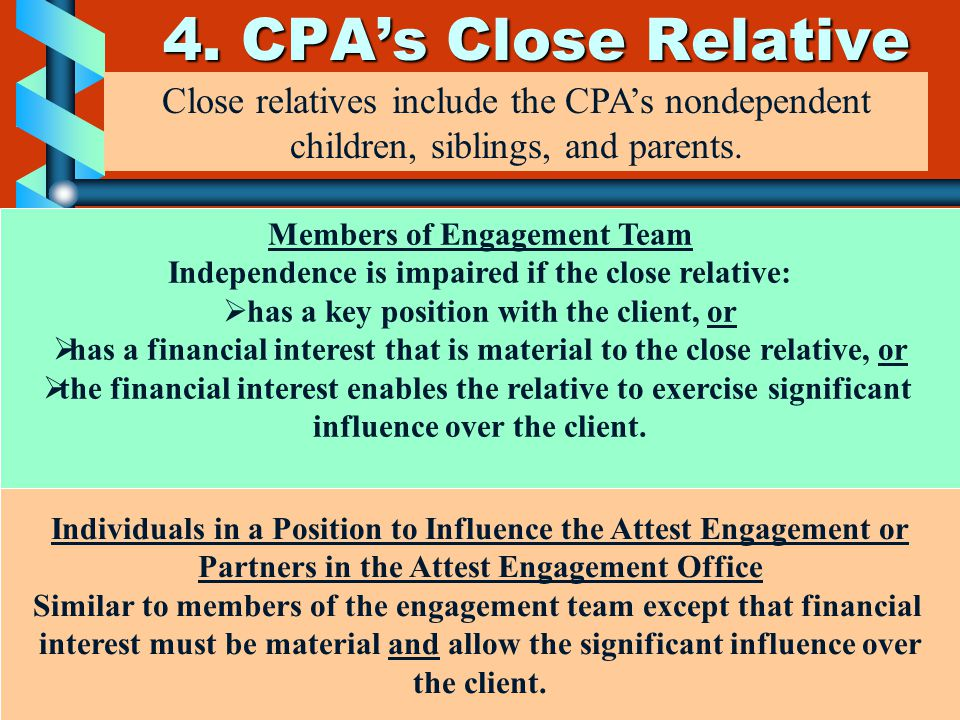 4. CPA's Close Relative Close relatives include the CPA's nondependent children, siblings, and parents.