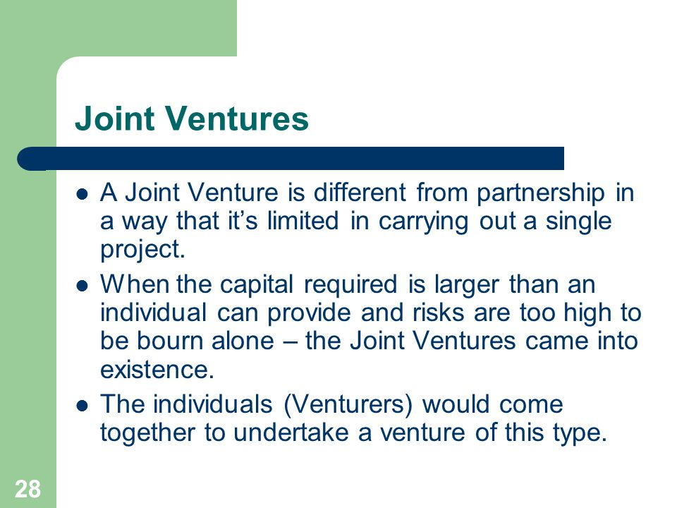 Joint Ventures A Joint Venture is different from partnership in a way that it's limited in carrying out a single project.