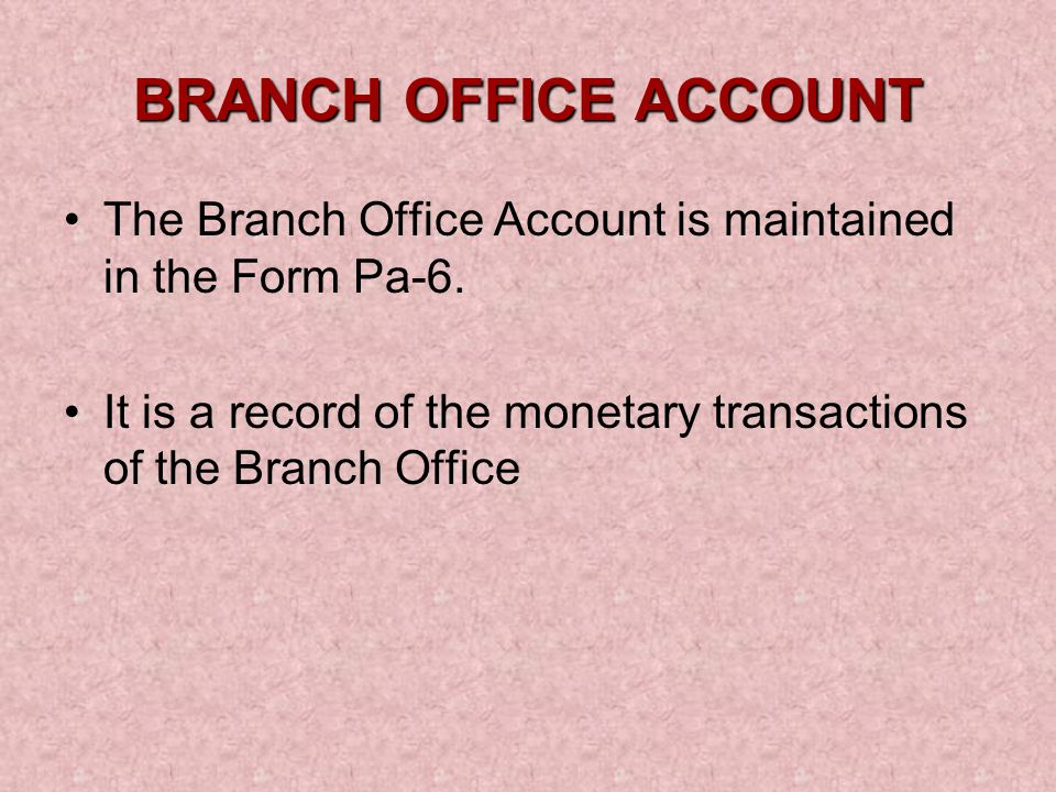 BRANCH OFFICE ACCOUNT The Branch Office Account is maintained in the Form Pa-6.