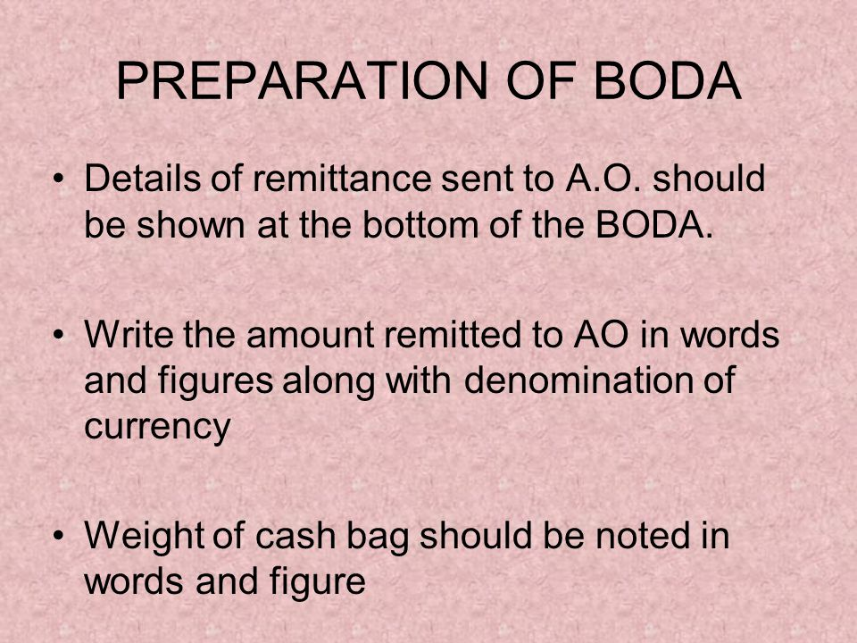 PREPARATION OF BODA Details of remittance sent to A.O. should be shown at the bottom of the BODA.
